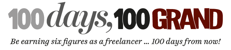 100 DAYS, 100 GRAND – be earning six figures as a freelancer… 100 days from today!