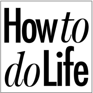 How to do Life