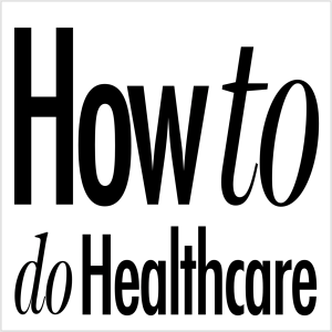 How to do Healthcare
